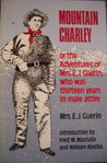 Mountain Charley: Or the Adventures of Mrs. E. J. Guerin, Who Was Thirteen Years in Male Attire