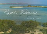 Egypt's Wilderness and the Quest for Conservation by Gabriel Mikhail