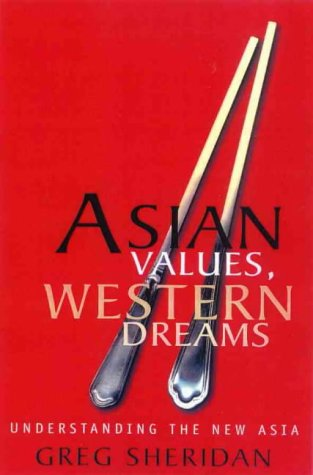 Asian Values, Western Dreams by Greg Sheridan