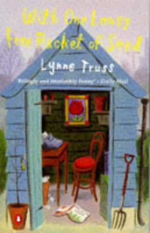With One Lousy Free Packet Of Seed by Lynne Truss