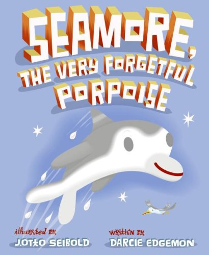 Seamore, the Very Forgetful Porpoise
