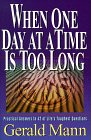 When One Day At A Time Is Too Long: Practical Answers To 42 Of Life's Toughest Questions
