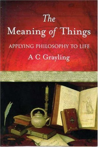 The Meaning of Things by A.C. Grayling