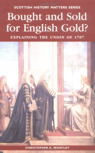 Bought and Sold for English Gold?: The Union of 1707