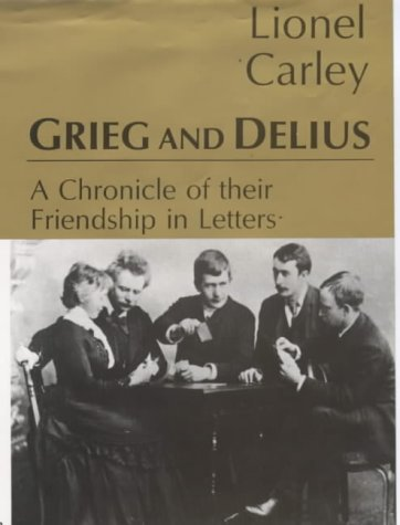 Grieg and Delius: A Chronicle of Their Friendship in Letters