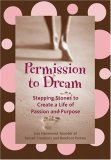 Permission to Dream: Stepping Stones to Create a Life of Passion and Purpose