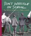 Don't Whistle In School: The History Of America's Public Schools