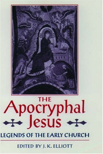 The Apocryphal Jesus by J.K. Elliott