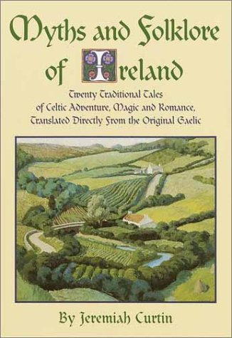 Myths and Folklore of Ireland by Jeremiah Curtin