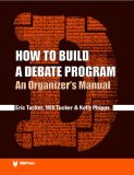 How To Build A Debate Program: An Organizer's Manual (Idea (International Debate Education Association) S.)