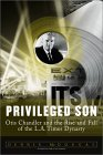 Privileged Son: Otis Chandler And The Rise And Fall Of The L.a. Times Dynasty