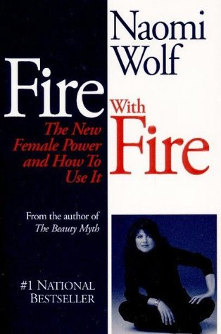 Fire With Fire : The New Female Power and How To Use It
