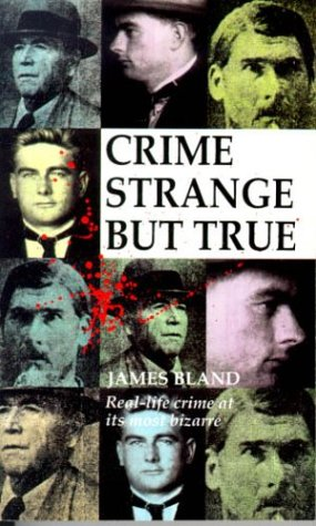 Crime Strange But True by James Bland