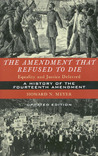 The Amendment That Refused to Die: Equality and Justice Deferred, the History of the Fourteenth Amendment
