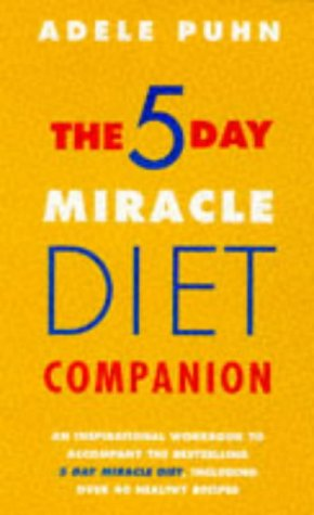 The 5 Day Miracle Diet: Companion: The Essential Accompaniment to the 5 Day Miracle Diet, Including Over 40 Delicious Recipes
