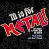 M Is for Metal the Loudest Alphabet Book on Earth