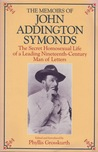 The Memoirs of John Addington Symonds: Secret Homosexual Life of a Leading 19th Century Man Of...