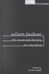 William Faulkner: The Sound and the Fury and as I Lay Dying: Essays - Articles - Reviews