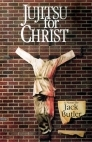 Jujitsu for Christ by Jack Butler