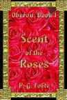 Scent of the Roses (Oberon, #1)