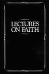 Lectures on Faith: Delivered to the School of the Prophets in Kirtland, Ohio, 1834-35