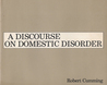 A Discourse on Domestic Disorder
