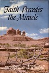 Faith Precedes the Miracle: Based on Discourses of Spencer W. Kimball