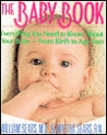 The Baby Book: Everything You Need To Know About Your Baby, From Birth To Age Two