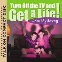 Turn Off the TV and Get a Life!
