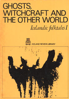 Ghosts, Witchcraft and the Other World: Icelandic Folktales I