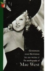 Goodness Had Nothing To Do With It by Mae West