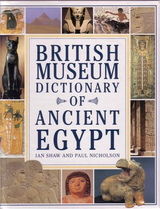British Museum Dictionary Of Ancient Egypt by Ian Shaw