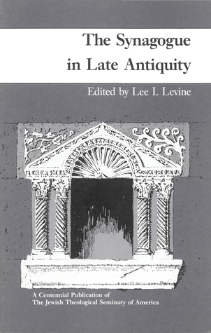 The Synagogue in Late Antiquity by Lee I. Levine