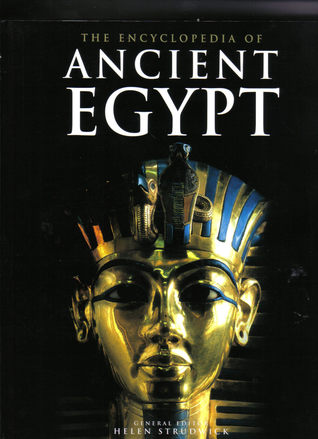 The Encyclopedia Of Ancient Egypt by Helen Strudwick