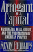 Arrogant Capital : Washington, Wall Street, and the Frustration of American Politics