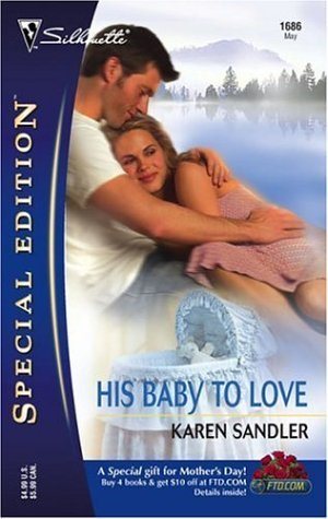 His Baby to Love (Silhouette Special Edition #1686)