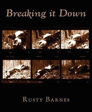 Breaking It Down by Rusty Barnes