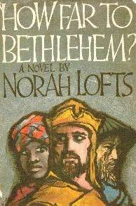 How Far to Bethlehem? by Norah Lofts