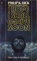 I Hope I Shall Arrive Soon by Philip K. Dick