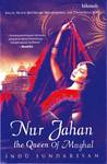 Nur Jahan: The Queen of Mughal (The Feast of Roses)