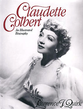 What Quirk >> Claudette Colbert : An Illustrated Biography by Lawrence J. Quirk — Reviews, Discussion ...