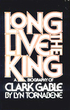 Long Live the King: A Biography of Clark Gable
