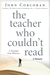 The Teacher Who Couldn't Read: The True Story of a High-School Instructor Who Triumphed Over His Illiteracy