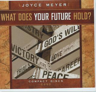 What Does Your Future Hold? by Joyce Meyer