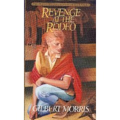 Revenge at the Rodeo by Gilbert Morris