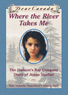 Where The River Takes Me :The Hudson's Bay Company Diary Of Jenna Sinclair (Dear Canada)