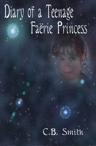 Diary of a Teenage Faërie Princess by C.B. Smith