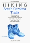 Hiking South Carolina Trails: Hikes along the Chatanooga Trail, Cowpens Battlefield Trail, Old Walled City Trail, Table Rock Trail, and many others