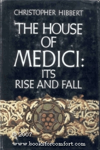 The House of Medici, Its Rise and Fall by Christopher Hibbert