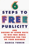 Six Steps To Free Publicity and Dozens Of Other Ways To Winfree MediaAttention For You Or Your Business